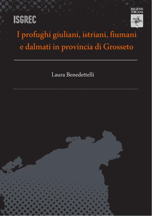 """""""I profughi giuliani, istriani, fiumani e dalmati in provincia di Grosseto"""", di Laura Benedettelli"""